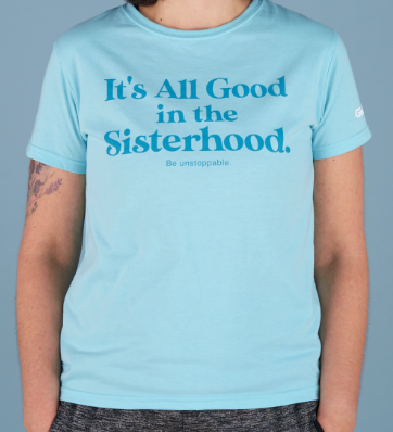 Be Line - It's All Good in the Sisterhood. Be unstoppable. T-Shirt