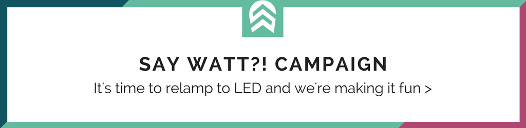 SAY WATT?! It's time to relamp to LED and we're making it fun