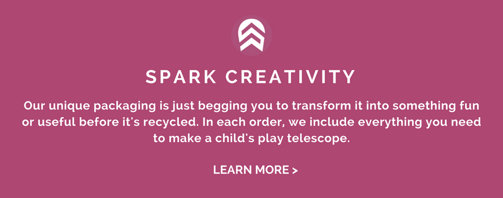SPARK CREATIVITY: Our unique packaging is just begging you to transform it into something fun or useful before it's recycled. In each order, we include everything you need to make a child's play telescope.