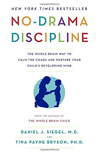 No-Drama Discipline: The Whole-Brain Way to Calm the Chaos and Nurture Your Child's Developing Mind by: Daniel J. Siegel
