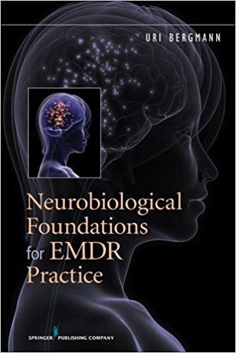 Neurobiological Foundations of EMDR by Uri Bergman