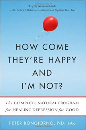 How Come They're Happy and I'm Not?: The Complete Natural Program for Healing Depression for Good