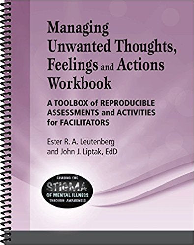 Managing Unwanted Thoughts, Feelings & Actions Workbook - A toolbox of reproducible assessments and activities for facilitators