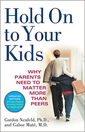 Hold On to Your Kids by Doctor Gabor Mate