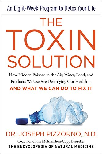 Now in Paperback: The Toxin Solution: How Hidden Poisons in the Air, Water, Food, and Products We Use Are Destroying Our Health by:Joseph Pizzorno