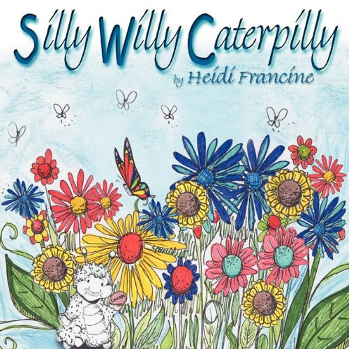 Silly Willy Caterpilly by Heidi Francine