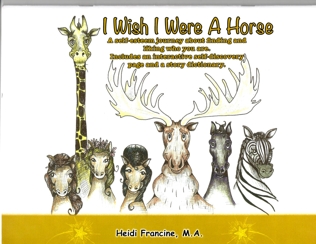 I Wish I Wish I Were A Horse, A Self-Esteem Journey by Heidi Francine