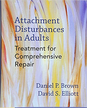 Attachment Disturbances in Adults: Treatment for Comprehensive Repair