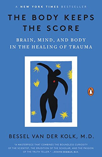 The Body Keeps the Score: Brain, Mind, and Body in the Healing of Trauma by: Bessel van der Kolk M.D.