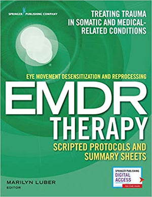 Eye Movement Desensitization and Reprocessing (EMDR) Therapy Scripted Protocols and Summary Sheets: Treating Trauma in Somatic and Medical Related Conditions