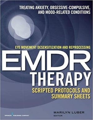 Eye Movement Desensitization and Reprocessing (EMDR) Therapy Scripted Protocols and Summary Sheets: Treating Anxiety, Obsessive-Compulsive, and Mood-Related Conditions
