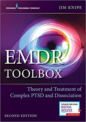 EMDR Toolbox: Theory and Treatment of Complex PTSD and Dissociation (Second Edition) by Jim Knipe