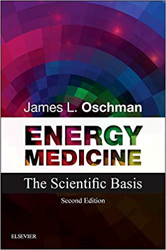Energy Medicine: The Scientific Basis 2nd Edition by James L. Oschman PhD