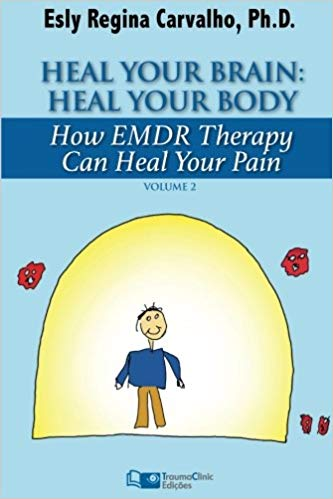Heal Your Brain: Heal Your Body: How EMDR Therapy Can Heal Your Body by Healing Your Brain (Clinical Strategies in Psychotherapy) (Volume 2)  by Esly Carvalho