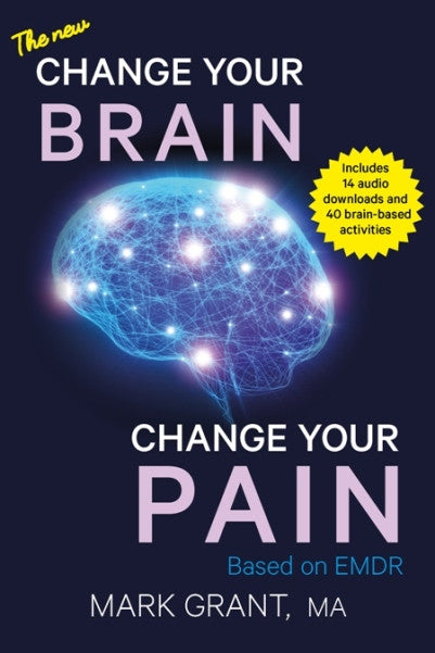 The New Change Your Brain Change Your Pain by Mark Grant