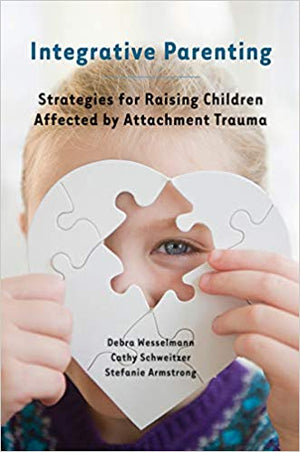 Integrative Parenting: Strategies for Raising Children Affected by Attachment Trauma