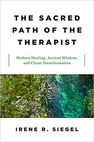 The Sacred Path of the Therapist by Irene Siegel