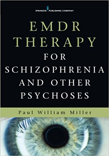 EMDR Therapy For Schizophrenia and Other Psychoses by Paul William Miller