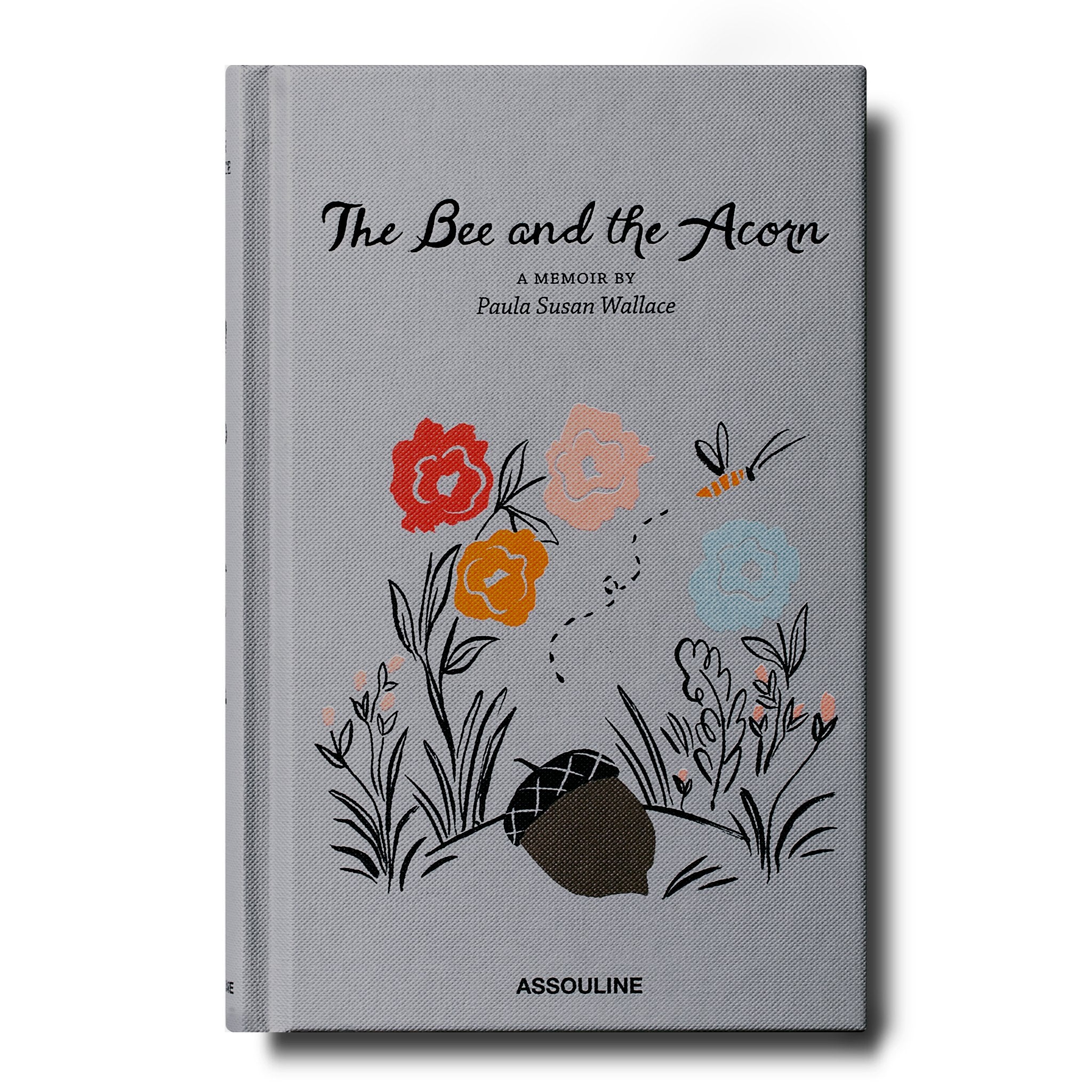Assouline Books The Bee and the Acorn: A Memoir by Paula Susan Wallace