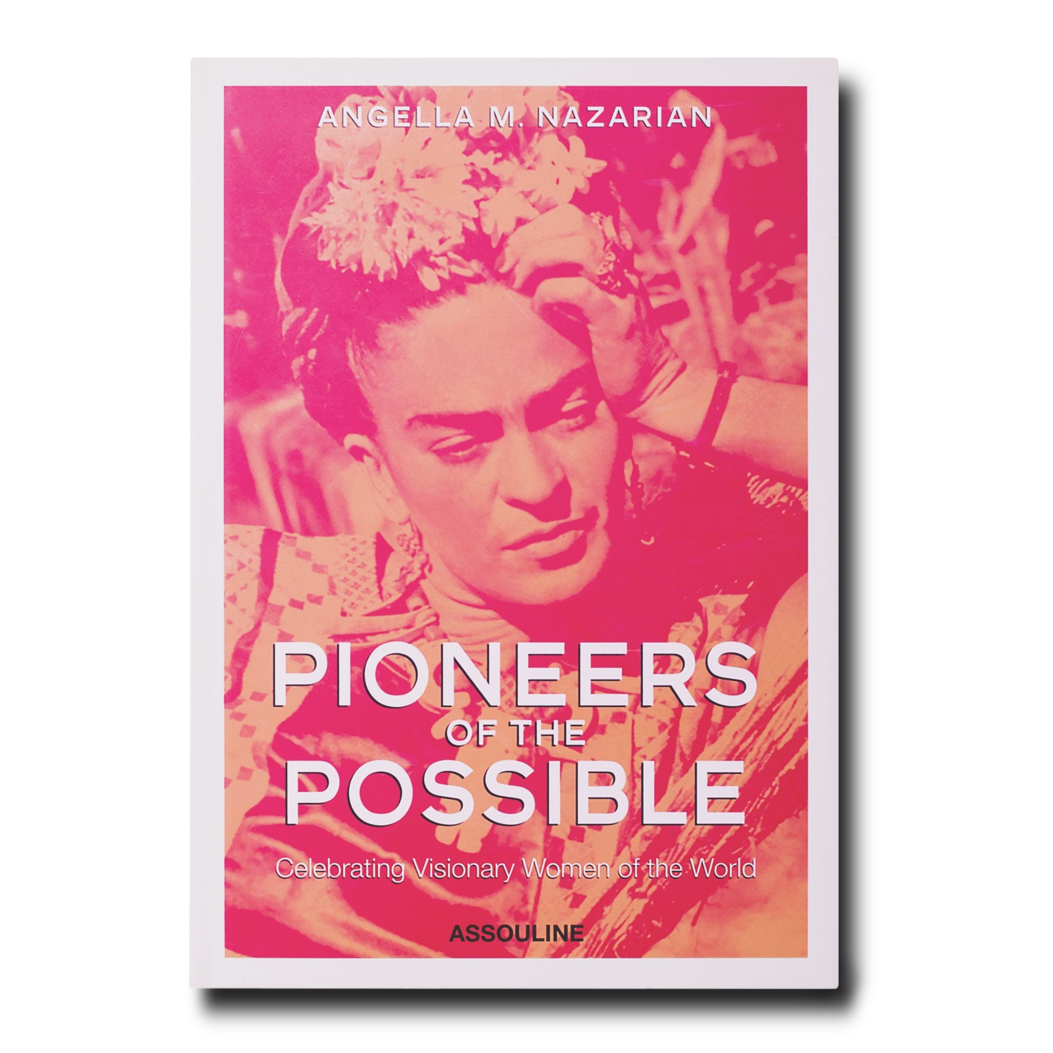 Pioneers Of The Possible Book By Angela Nazarian ASSOULINE - 5 of the worlds most fearless travel pioneers