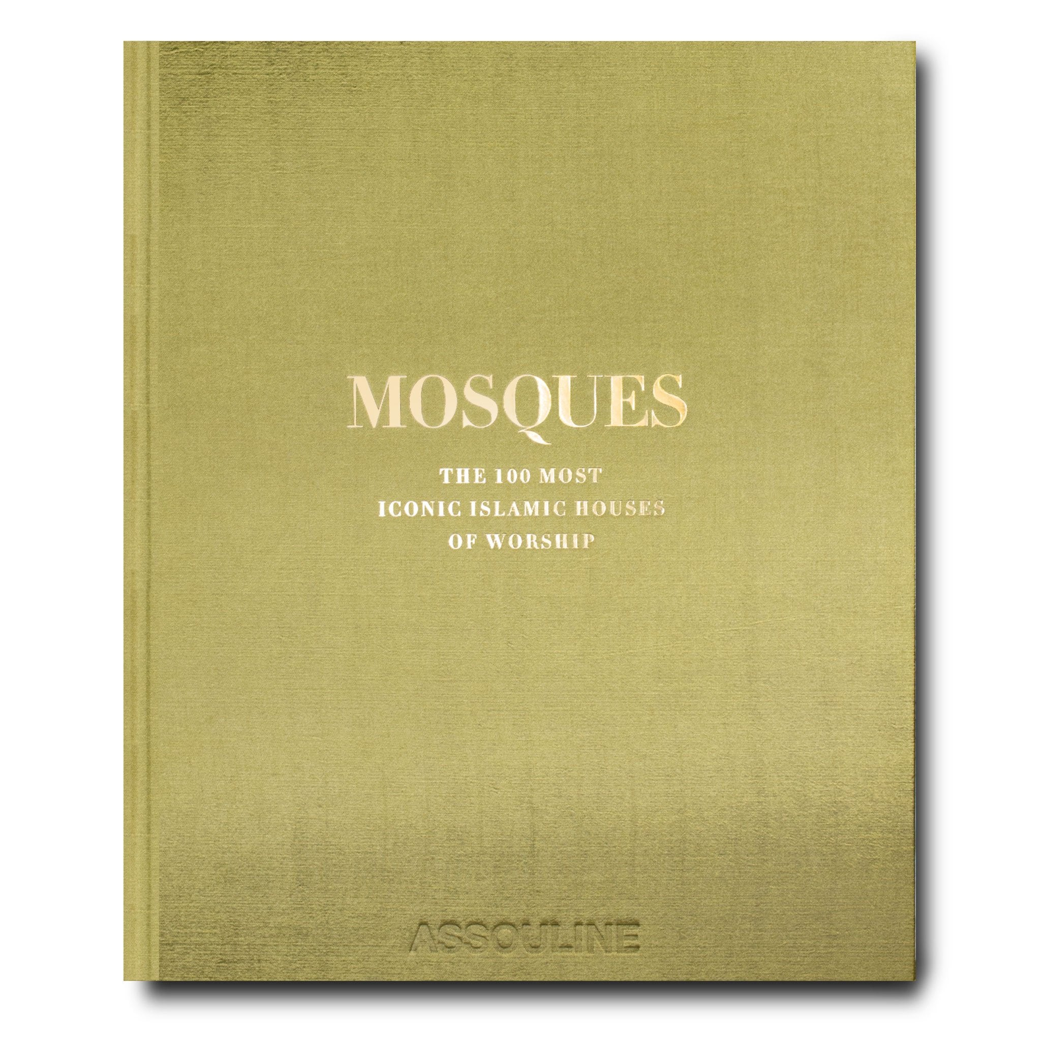 Mosques: The 100 Most Iconic Islamic Houses of Worship (Special Edition)