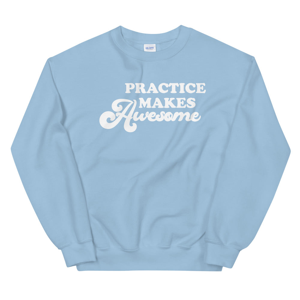 Practice Makes Awesome Sweatshirt