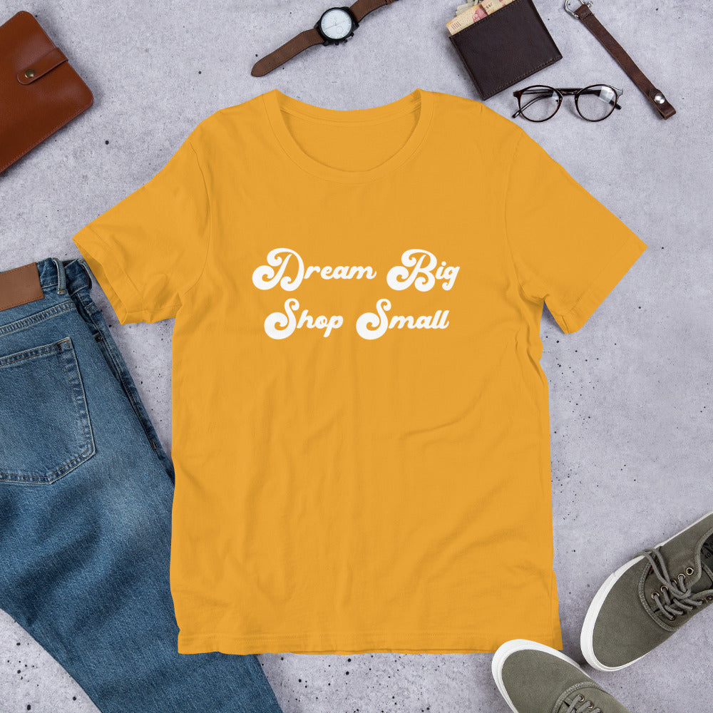 Dream Big Shop Small Tee