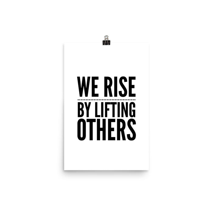 We Rise by Lifting Others Poster