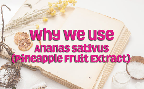 Why We Use Ananas Sativus (Pineapple Fruit Extract)