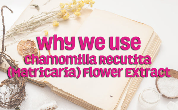Why We Use Chamomilla Recutita (Matricaria) Flower Extract