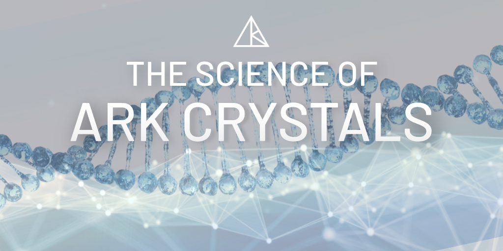 The Science of the ARK Crystals