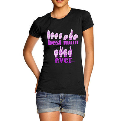 Women's Best Mum Ever In Sign Language T-Shirt