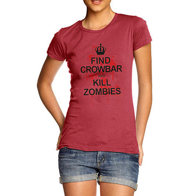 Women's Find Crowbar And Kill Zombies T-Shirt