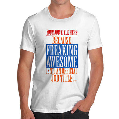 Men's Personalised Freaking Awesome Isn't An Official Job Title T-Shirt