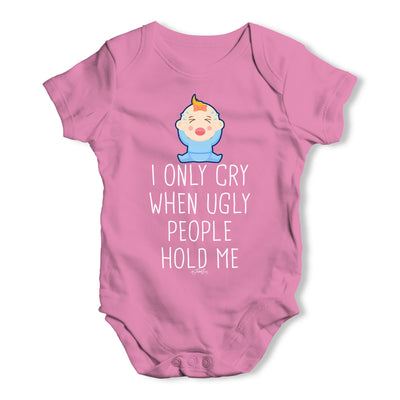 I Only Cry When Ugly People Hold Me Baby Grow Bodysuit