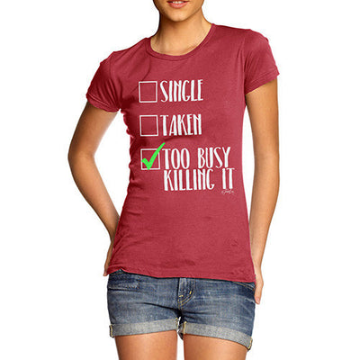 I'm Too Busy Killing It Women's T-Shirt