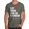 Personalised Eat Drink And Be Married Men's T-Shirt