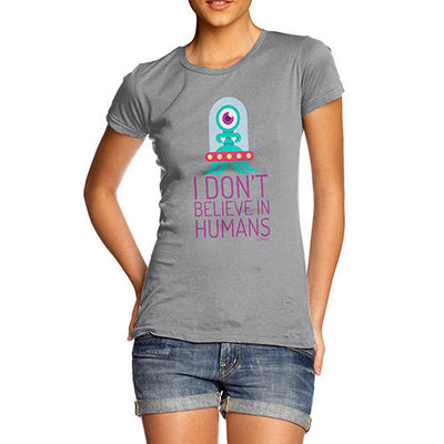 I Don't Believe In Humans Women's T-Shirt
