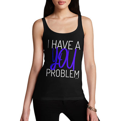 I Have A You Problem Women's Tank Top
