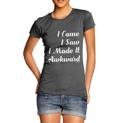 I Made It Awkward Women's T-Shirt