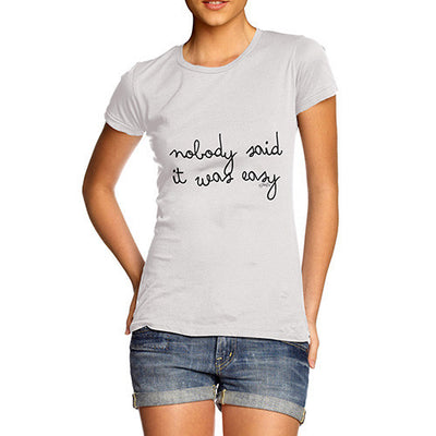 Nobody Said It Was Easy Women's T-Shirt