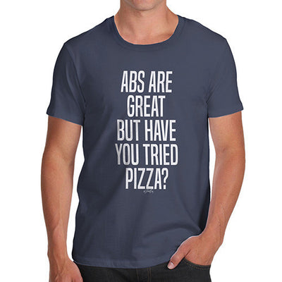 Abs Are Great But Have You Tried Pizza Men's T-Shirt