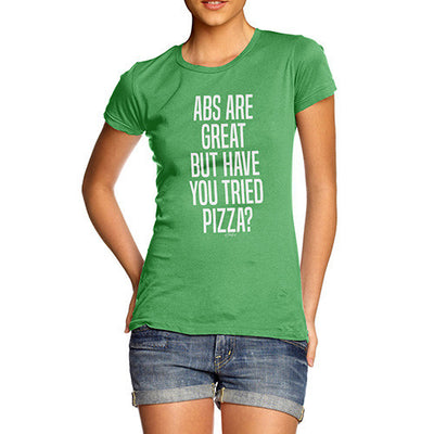 Abs Are Great But Have You Tried Pizza Women's T-Shirt