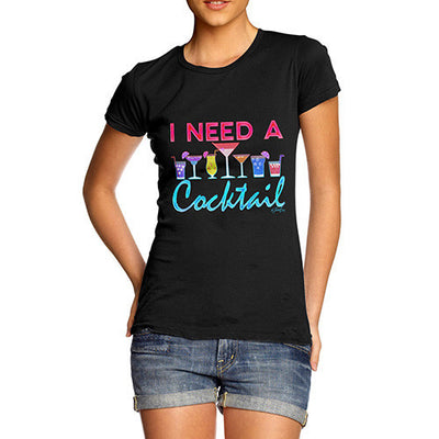 I Need A Cocktail Women's T-Shirt