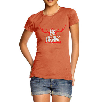 Be Brave Women's T-Shirt