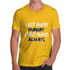 Last Name Hungry First Name Always Men's T-Shirt