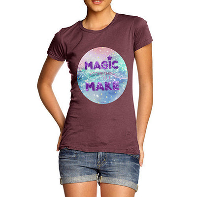 Magic Is Something You Make Women's T-Shirt