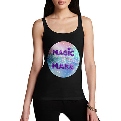 Magic Is Something You Make Women's Tank Top