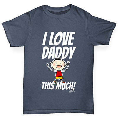 I Love Daddy This Much Boy Boy's