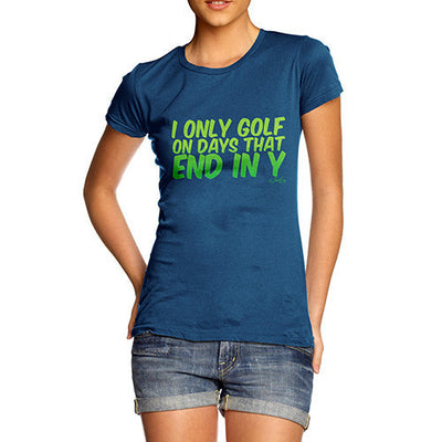 I Only Golf On Days That End In Y Women's T-Shirt